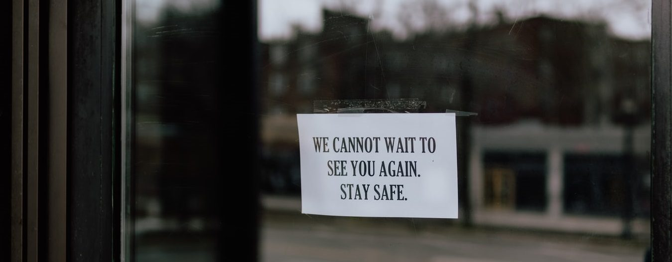 We cannot wait to see you again. Stay safe. Storefront sign